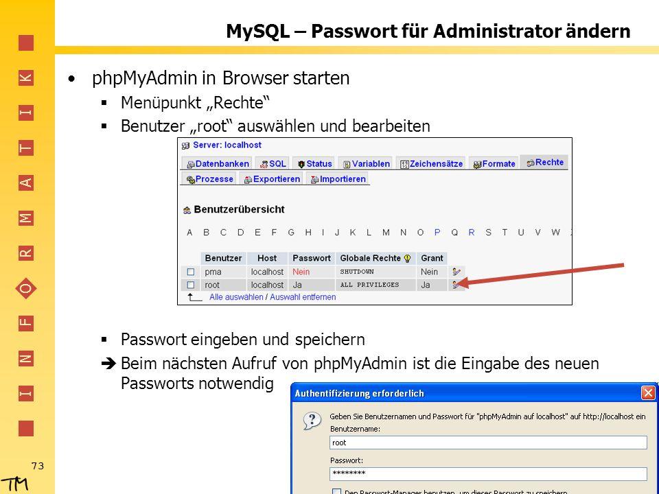 I N F O R M A T I K 73 MySQL – Passwort für Administrator ändern phpMyAdmin in Browser starten Menüpunkt Rechte Benutzer root auswählen und bearbeiten