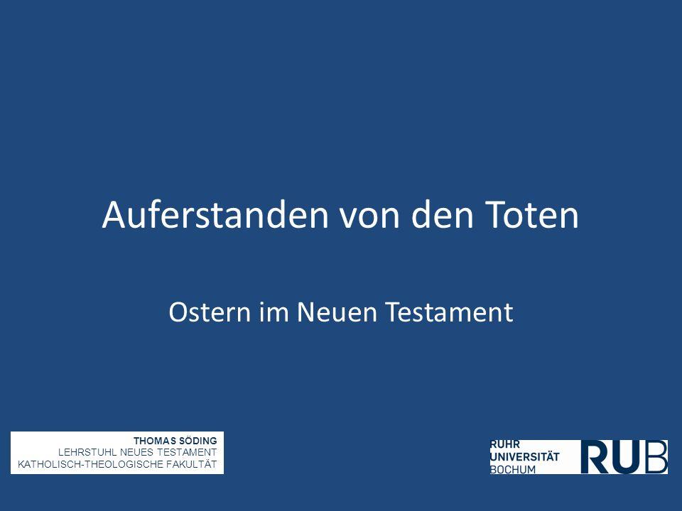 Auferstanden von den Toten Ostern im Neuen Testament THOMAS SÖDING LEHRSTUHL NEUES TESTAMENT KATHOLISCH-THEOLOGISCHE FAKULTÄT
