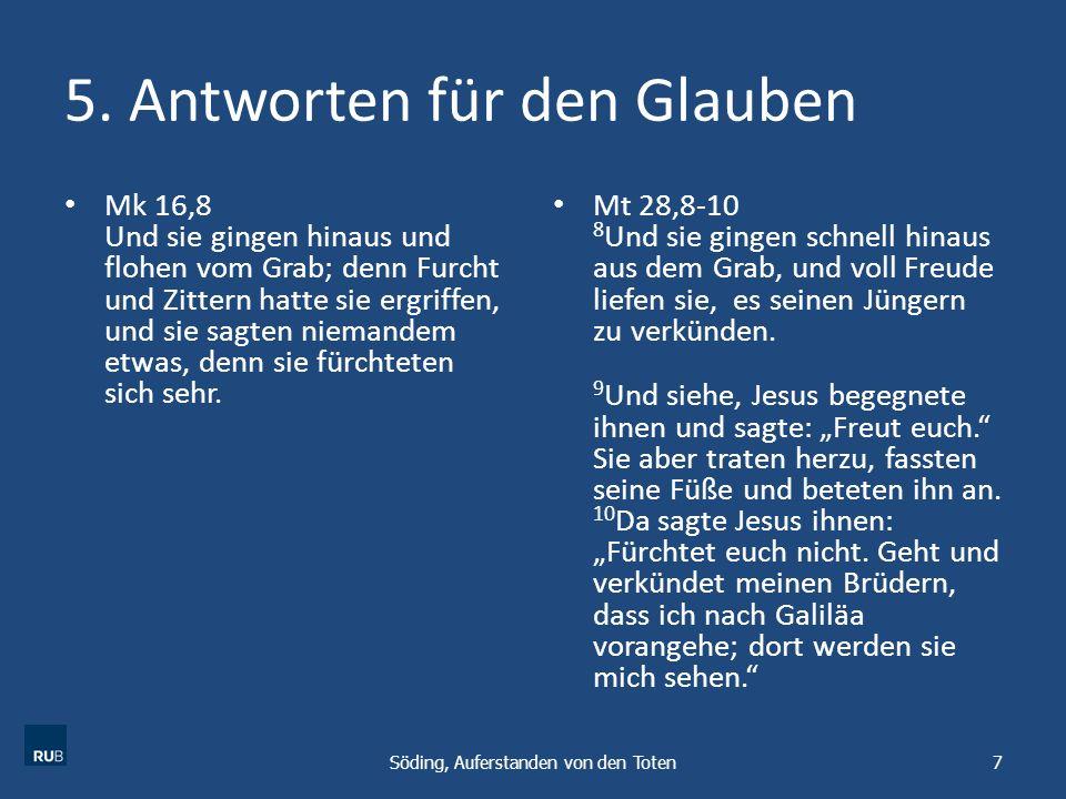 5. Antworten für den Glauben Mk 16,8 Und sie gingen hinaus und flohen vom Grab; denn Furcht und Zittern hatte sie ergriffen, und sie sagten niemandem