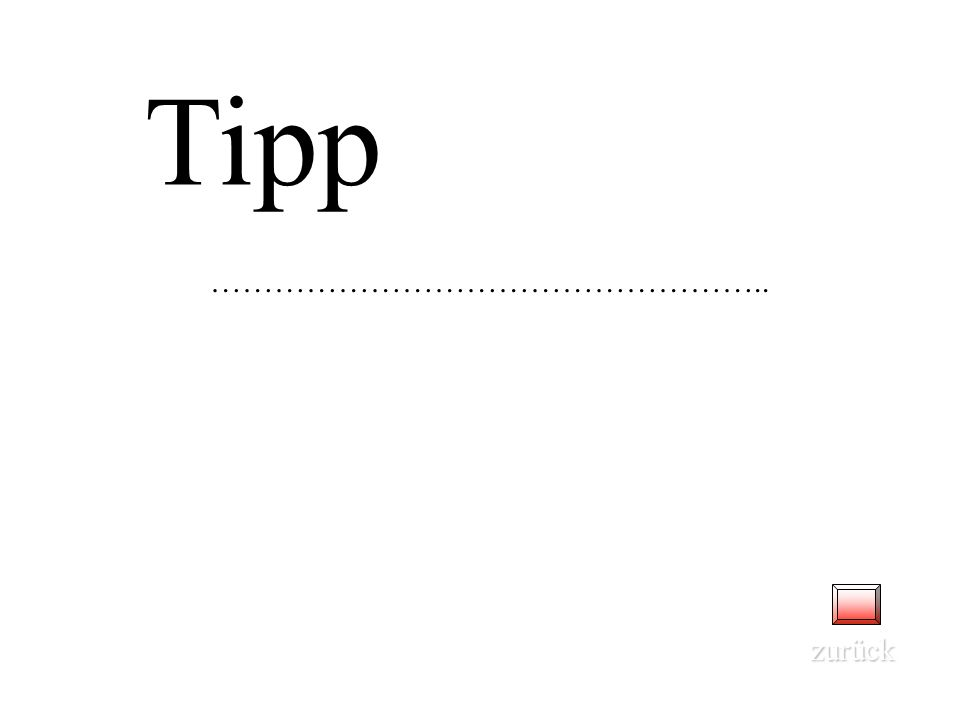 Tipp …………………………………………….. zurück