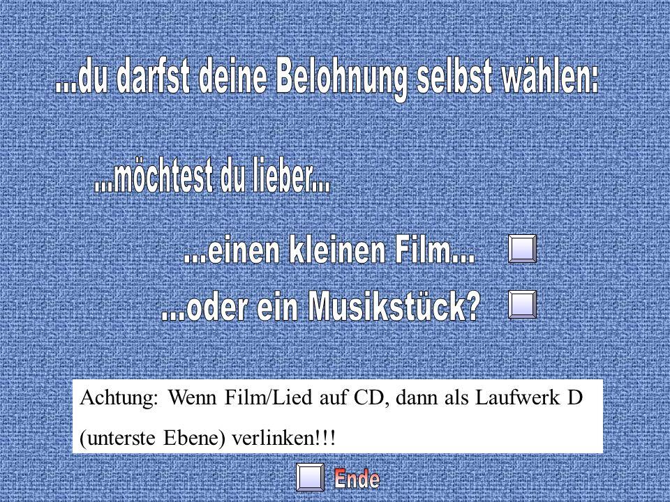Achtung: Wenn Film/Lied auf CD, dann als Laufwerk D (unterste Ebene) verlinken!!!