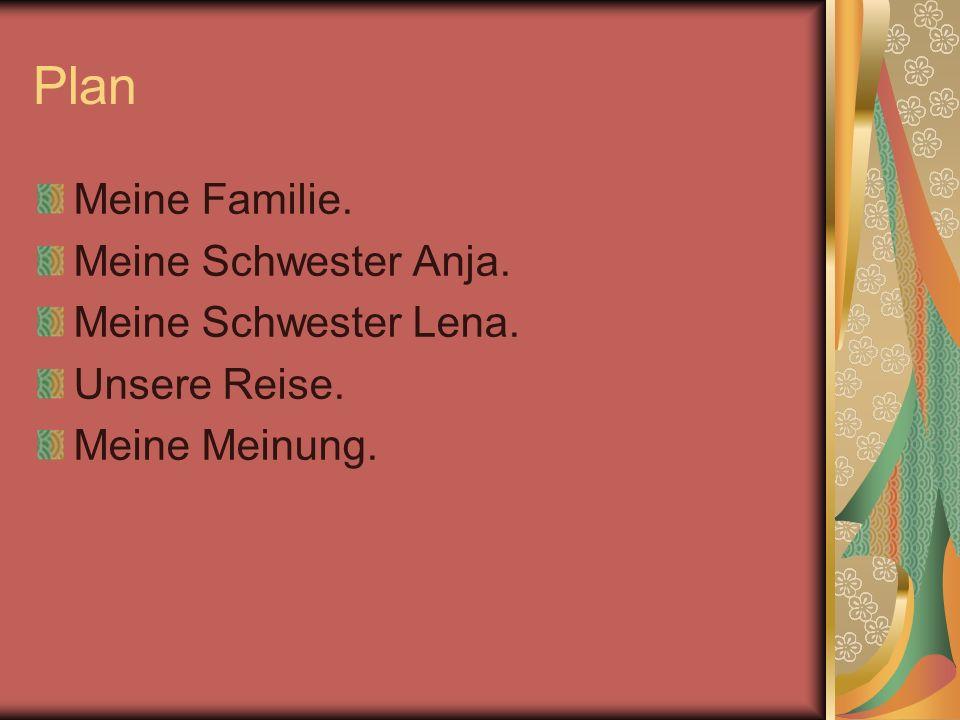 Plan Meine Familie. Meine Schwester Anja. Meine Schwester Lena. Unsere Reise. Meine Meinung.