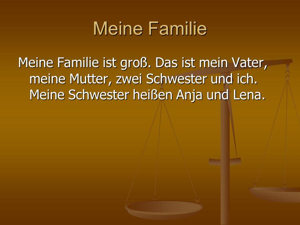 Meine Familie Meine Familie ist groß. Das ist mein Vater, meine Mutter, zwei Schwester und ich. Meine Schwester heißen Anja und Lena.