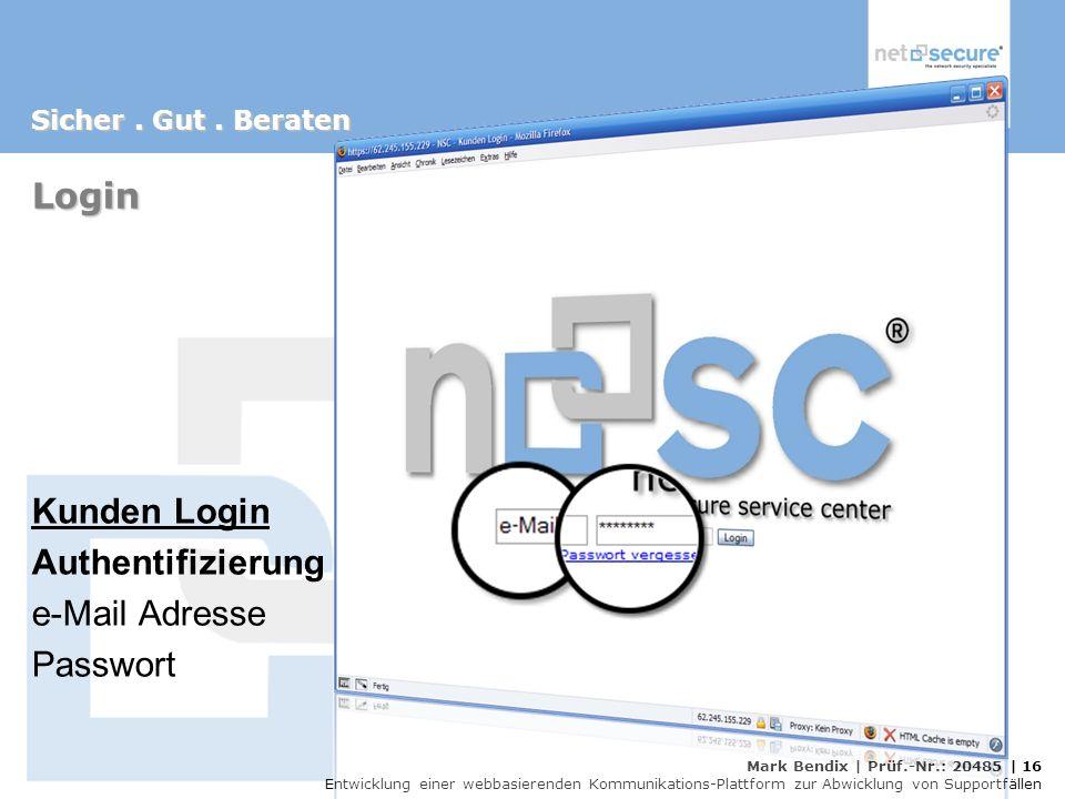Mark Bendix | Prüf.-Nr.: 20485 | 16 Entwicklung einer webbasierenden Kommunikations-Plattform zur Abwicklung von Supportfällen Login Kunden Login Authentifizierung e-Mail Adresse Passwort