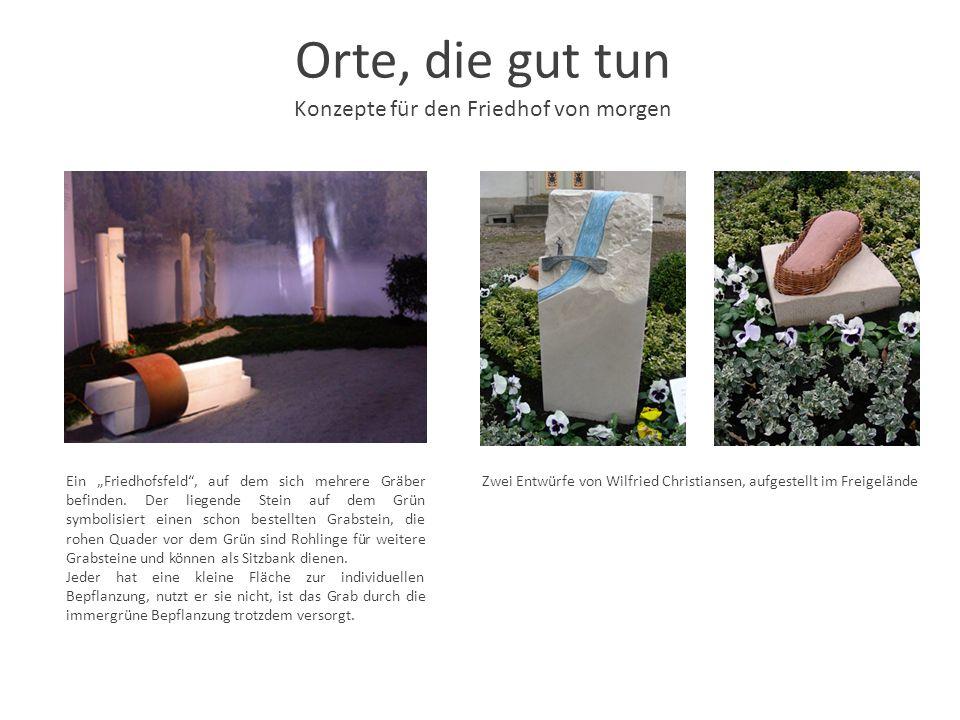 Orte, die gut tun Konzepte für den Friedhof von morgen Zwei Entwürfe von Wilfried Christiansen, aufgestellt im FreigeländeEin Friedhofsfeld, auf dem s