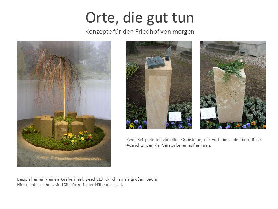 Orte, die gut tun Konzepte für den Friedhof von morgen Zwei Beispiele individueller Grabsteine, die Vorlieben oder berufliche Ausrichtungen der Versto