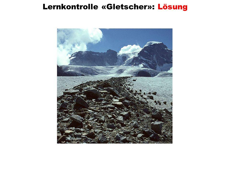 [ ] Akkumulationsgebiet (Nährgebiet) [ ] Ablationsgebiet (Zehrgebiet) [ ] beides ist gut sichtbar Lernkontrolle «Gletscher»: Lösung