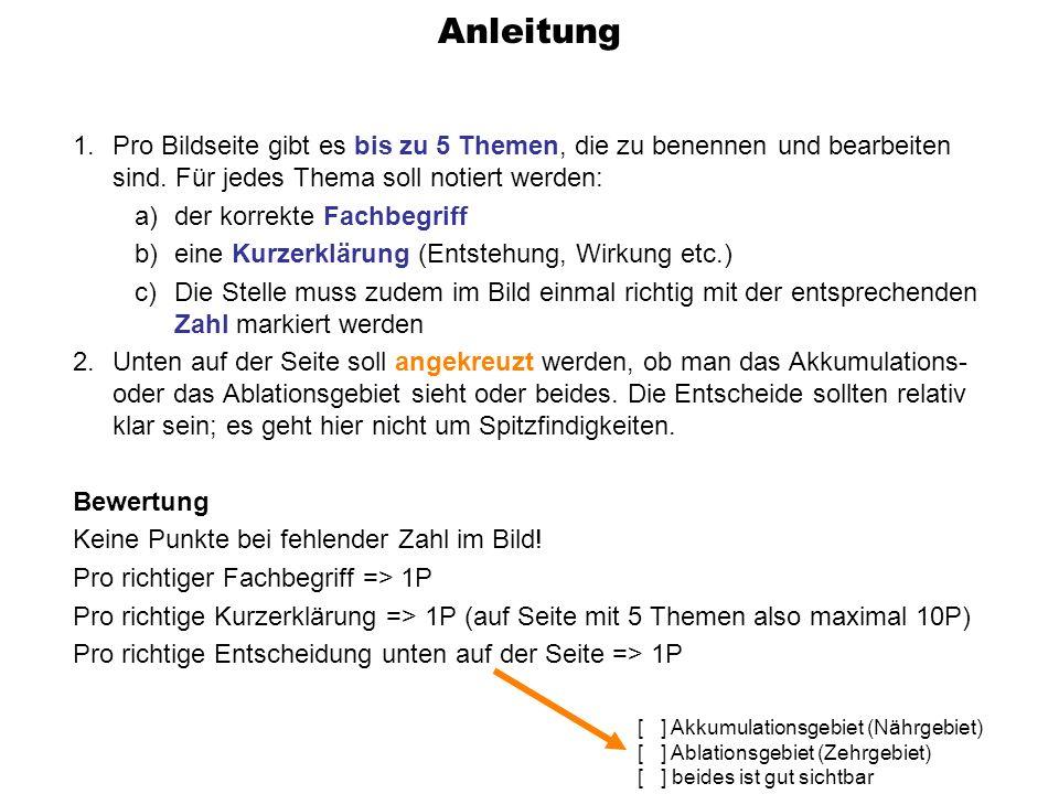 [ ] Akkumulationsgebiet (Nährgebiet) [ ] Ablationsgebiet (Zehrgebiet) [ ] beides ist gut sichtbar Anleitung 1.Pro Bildseite gibt es bis zu 5 Themen, d
