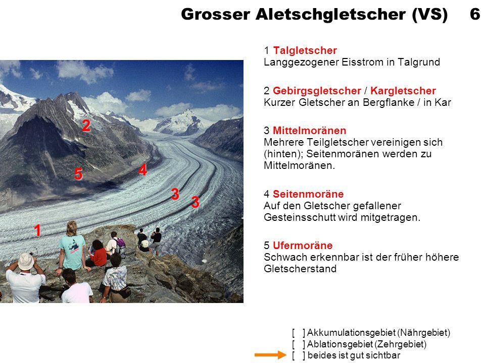 [ ] Akkumulationsgebiet (Nährgebiet) [ ] Ablationsgebiet (Zehrgebiet) [ ] beides ist gut sichtbar Grosser Aletschgletscher (VS) 6 1 Talgletscher Langg