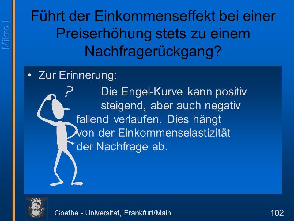 Goethe - Universität, Frankfurt/Main 102 Zur Erinnerung: Die Engel-Kurve kann positiv steigend, aber auch negativ fallend verlaufen. Dies hängt von de