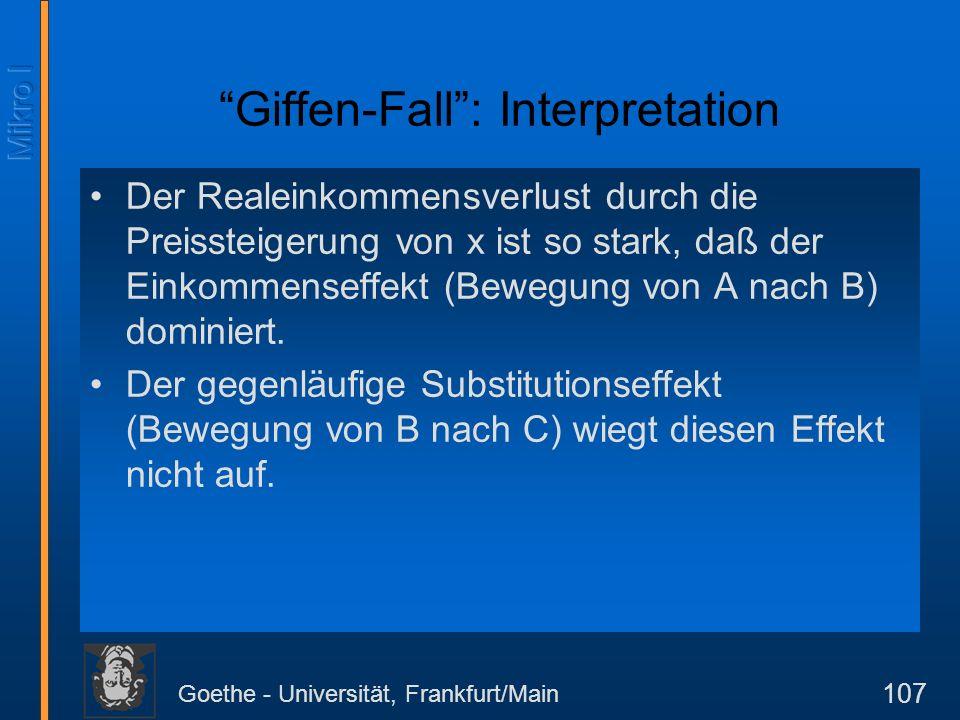 Goethe - Universität, Frankfurt/Main 107 Giffen-Fall: Interpretation Der Realeinkommensverlust durch die Preissteigerung von x ist so stark, daß der E