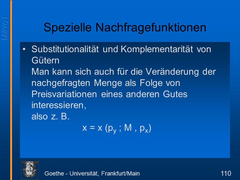 Goethe - Universität, Frankfurt/Main 110 Spezielle Nachfragefunktionen Substitutionalität und Komplementarität von Gütern Man kann sich auch für die V