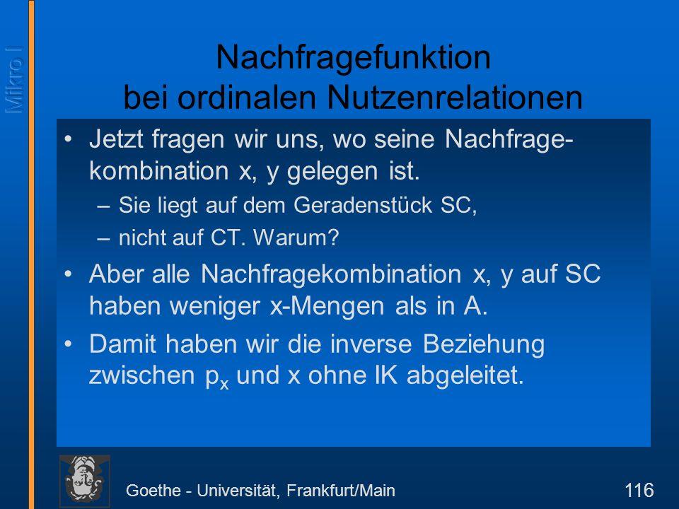 Goethe - Universität, Frankfurt/Main 116 Nachfragefunktion bei ordinalen Nutzenrelationen Jetzt fragen wir uns, wo seine Nachfrage- kombination x, y g