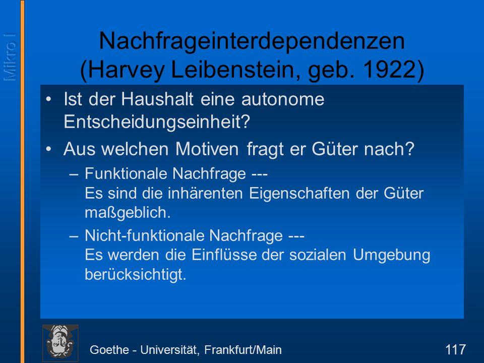 Goethe - Universität, Frankfurt/Main 117 Nachfrageinterdependenzen (Harvey Leibenstein, geb. 1922) Ist der Haushalt eine autonome Entscheidungseinheit