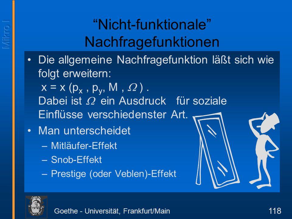 Goethe - Universität, Frankfurt/Main 118 Die allgemeine Nachfragefunktion läßt sich wie folgt erweitern: x = x (p x, p y, M, ). Dabei ist ein Ausdruck