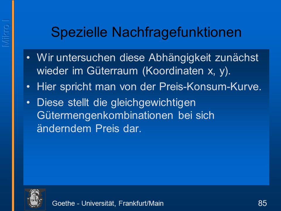 Goethe - Universität, Frankfurt/Main 85 Wir untersuchen diese Abhängigkeit zunächst wieder im Güterraum (Koordinaten x, y). Hier spricht man von der P