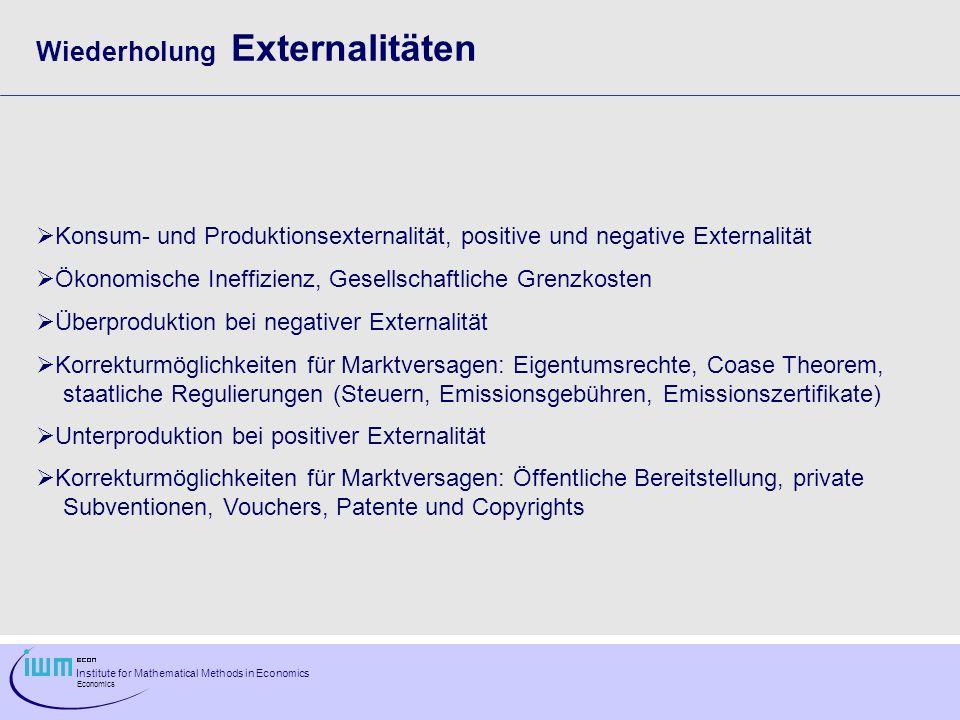 Institute for Mathematical Methods in Economics Economics Wiederholung Externalitäten Konsum- und Produktionsexternalität, positive und negative Exter