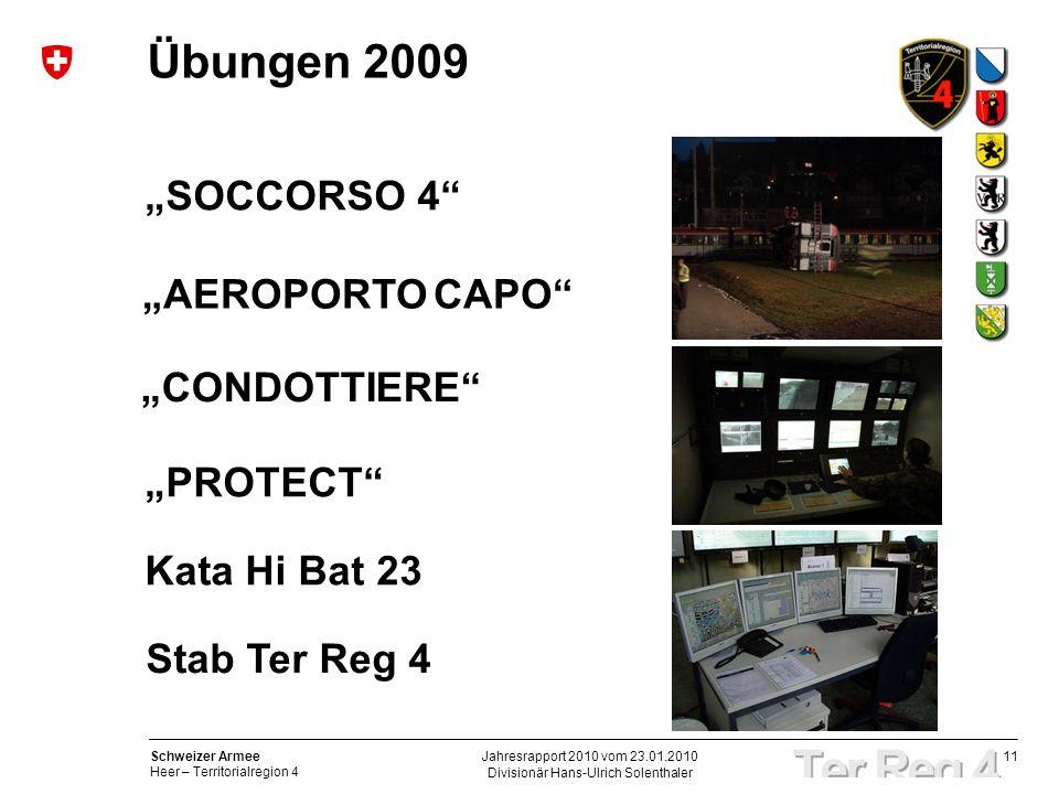 11 Schweizer Armee Heer – Territorialregion 4 Divisionär Hans-Ulrich Solenthaler Jahresrapport 2010 vom 23.01.2010 Übungen 2009 SOCCORSO 4 CONDOTTIERE