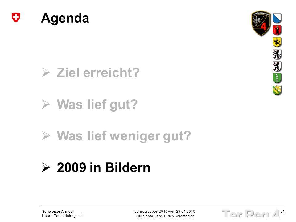 21 Schweizer Armee Heer – Territorialregion 4 Divisionär Hans-Ulrich Solenthaler Jahresrapport 2010 vom 23.01.2010 Agenda Ziel erreicht? Was lief gut?