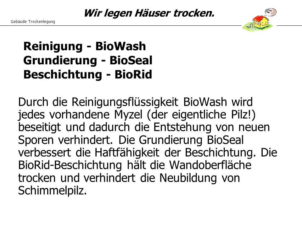 Gebäude Trockenlegung Wir legen Häuser trocken. Durch die Reinigungsflüssigkeit BioWash wird jedes vorhandene Myzel (der eigentliche Pilz!) beseitigt