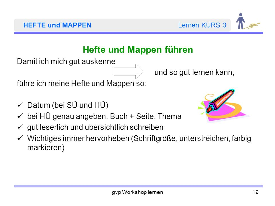 gvp Workshop lernen19 HEFTE und MAPPEN Lernen KURS 3 Hefte und Mappen führen Damit ich mich gut auskenne und so gut lernen kann, führe ich meine Hefte