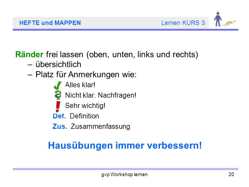 gvp Workshop lernen20 HEFTE und MAPPEN Lernen KURS 3 Ränder frei lassen (oben, unten, links und rechts) –übersichtlich –Platz für Anmerkungen wie: All