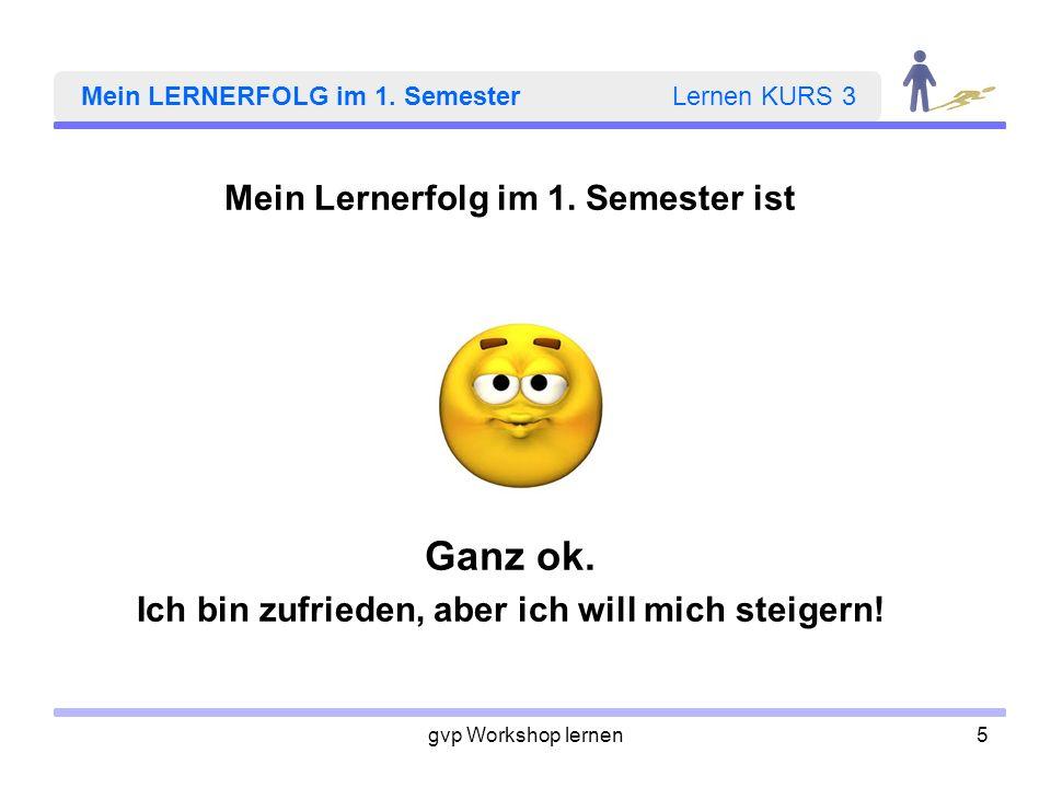 gvp Workshop lernen6 Mein LERNERFOLG im 1.Semester Lernen KURS 3 Mein Lernerfolg im 1.