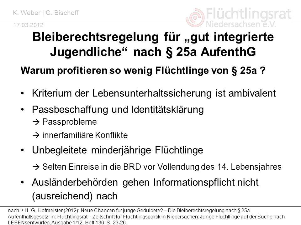 Kai Weber 17.03.2012 Bleiberechtsregelung für gut integrierte Jugendliche nach § 25a AufenthG nach: ³ H.-G. Hofmeister (2012): Neue Chancen für junge