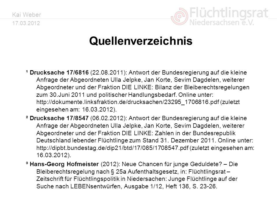 Kai Weber 17.03.2012 Quellenverzeichnis ¹ Drucksache 17/6816 (22.08.2011): Antwort der Bundesregierung auf die kleine Anfrage der Abgeordneten Ulla Je