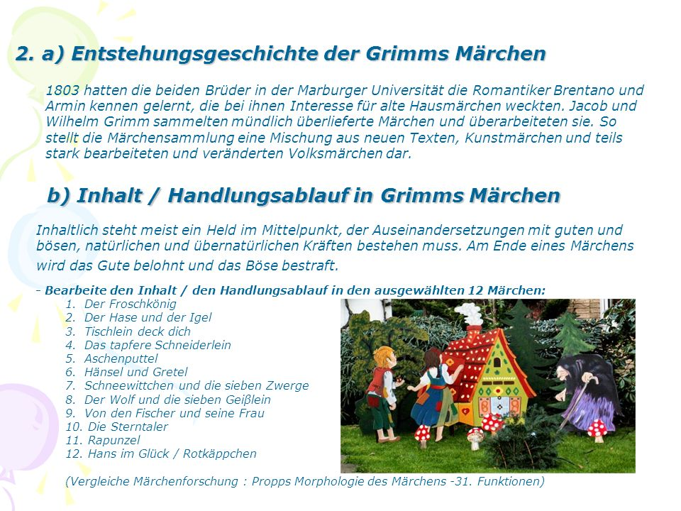2. a) Entstehungsgeschichte der Grimms Märchen 1803 hatten die beiden Brüder in der Marburger Universität die Romantiker Brentano und Armin kennen gel