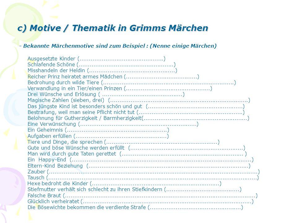 c) Motive / Thematik in Grimms Märchen - Bekannte Märchenmotive sind zum Beispiel : (Nenne einige Märchen) Ausgesetzte Kinder (.......................