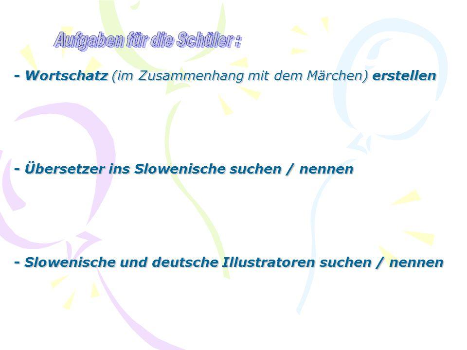 - Wortschatz (im Zusammenhang mit dem Märchen) erstellen - Übersetzer ins Slowenische suchen / nennen - Slowenische und deutsche Illustratoren suchen