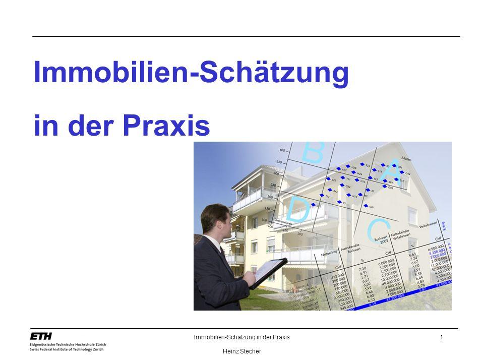 Immobilien-Schätzung in der Praxis Heinz Stecher 1 Immobilien-Schätzung in der Praxis