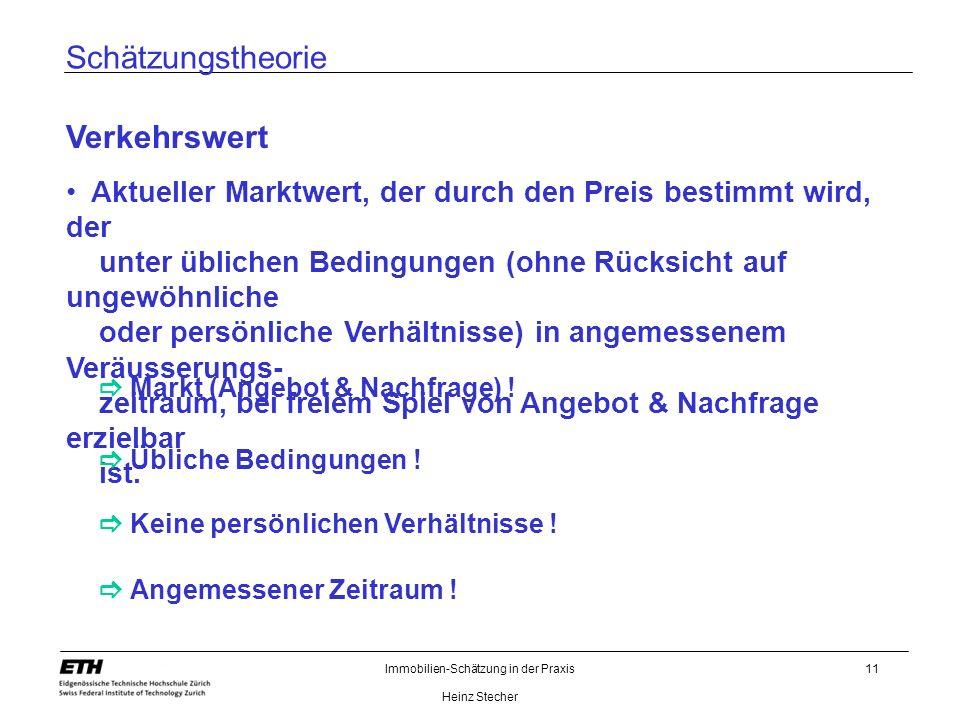 Immobilien-Schätzung in der Praxis Heinz Stecher 11 Schätzungstheorie Verkehrswert Aktueller Marktwert, der durch den Preis bestimmt wird, der unter ü