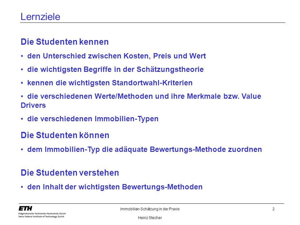 Immobilien-Schätzung in der Praxis Heinz Stecher 2 Lernziele Die Studenten kennen den Unterschied zwischen Kosten, Preis und Wert die wichtigsten Begr