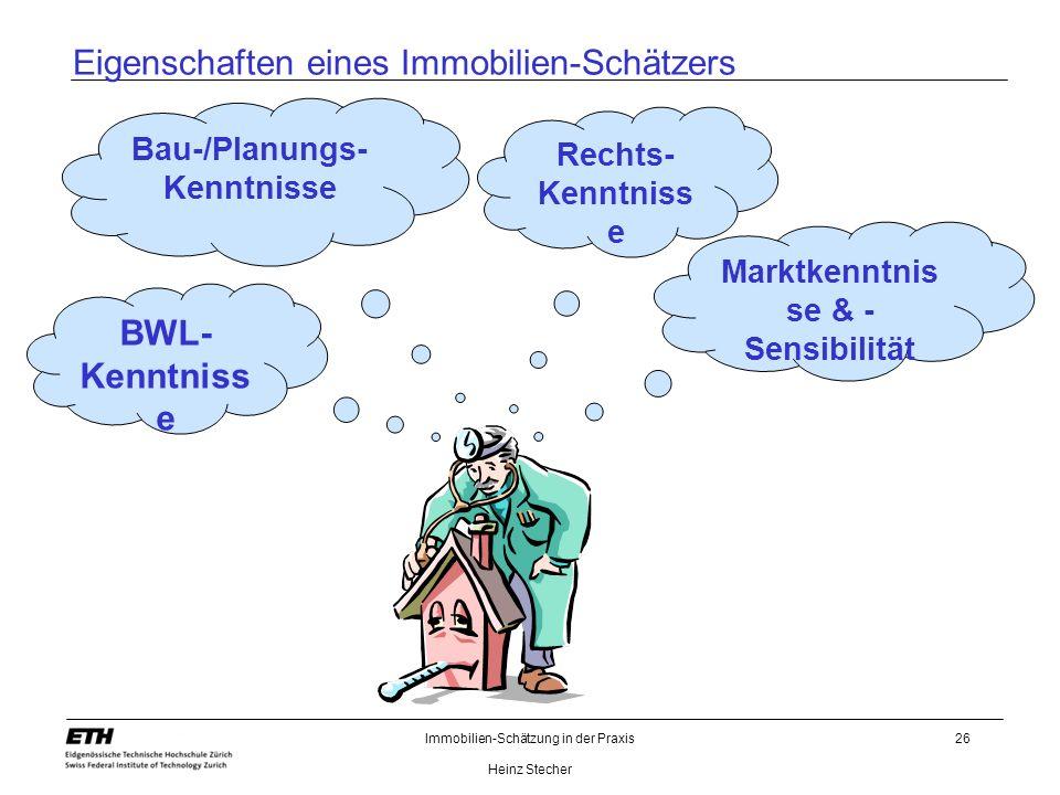 Immobilien-Schätzung in der Praxis Heinz Stecher 26 Eigenschaften eines Immobilien-Schätzers Marktkenntnis se & - Sensibilität Bau-/Planungs- Kenntnis