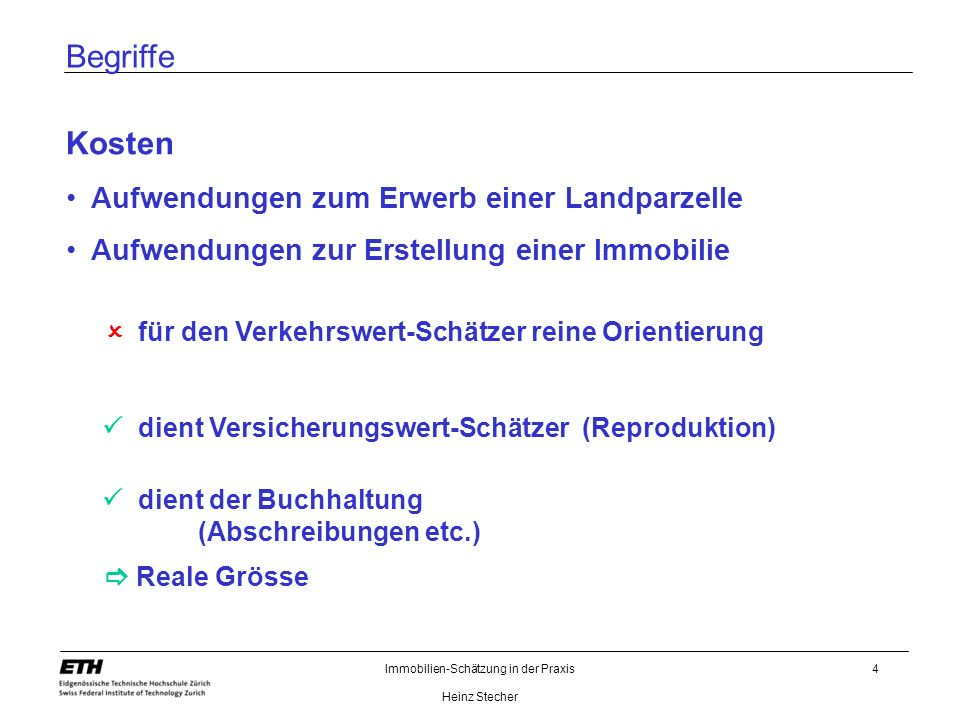 Immobilien-Schätzung in der Praxis Heinz Stecher 4 Begriffe Kosten Aufwendungen zum Erwerb einer Landparzelle Aufwendungen zur Erstellung einer Immobi