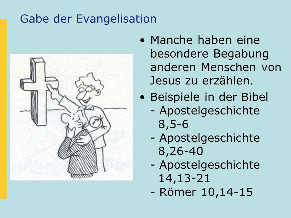 Gabe der Evangelisation Manche haben eine besondere Begabung anderen Menschen von Jesus zu erzählen. Beispiele in der Bibel - Apostelgeschichte 8,5-6
