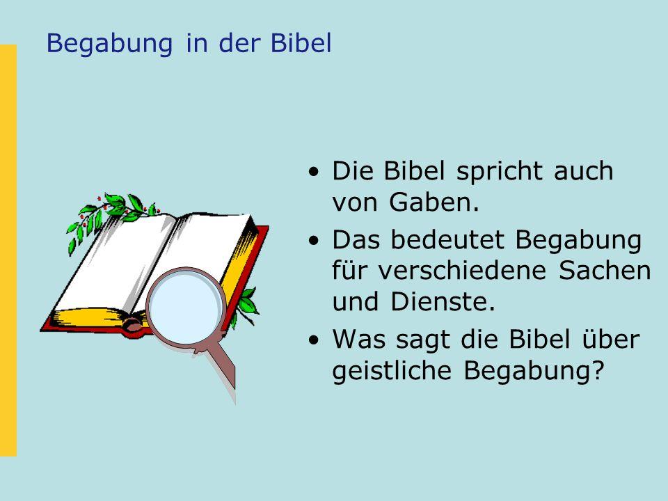 Begabung in der Bibel Die Bibel spricht auch von Gaben. Das bedeutet Begabung für verschiedene Sachen und Dienste. Was sagt die Bibel über geistliche