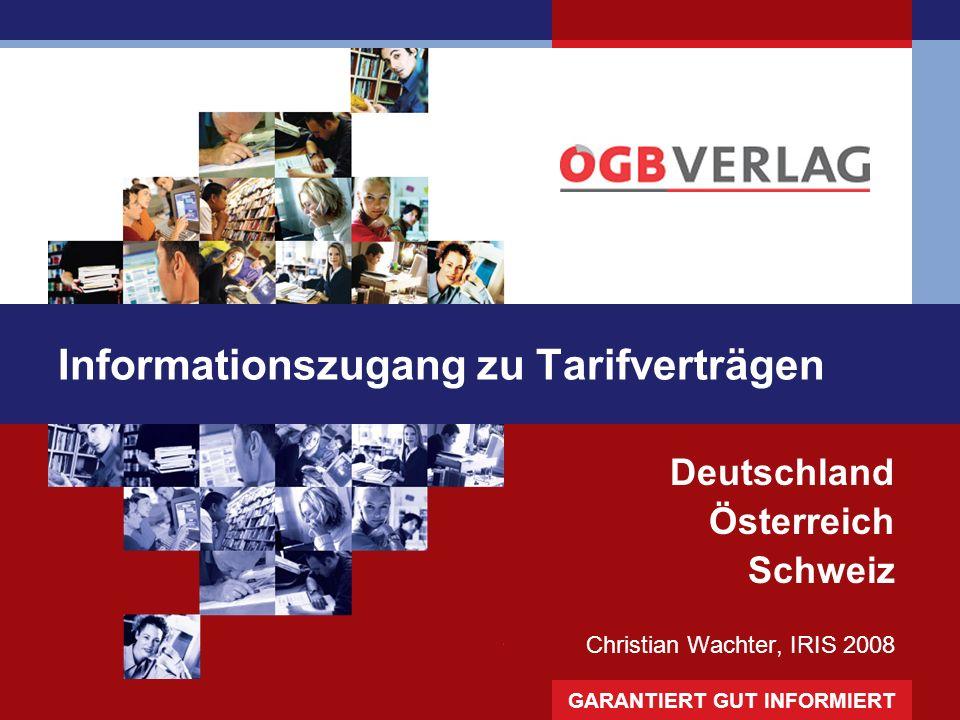 GARANTIERT GUT INFORMIERT Informationszugang zu Tarifverträgen Deutschland Österreich Schweiz Christian Wachter, IRIS 2008