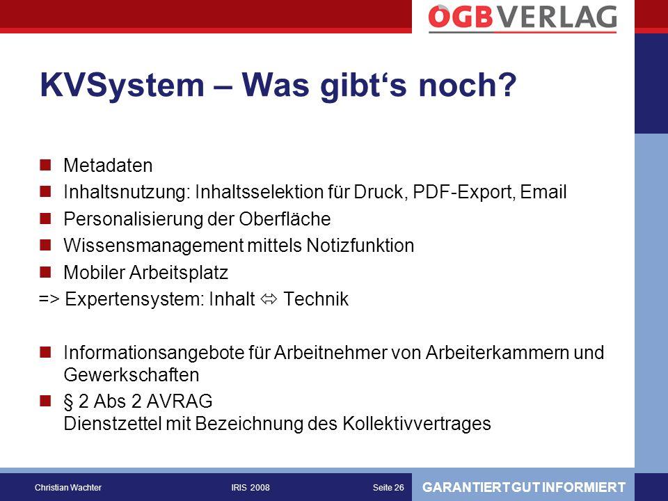 GARANTIERT GUT INFORMIERT Christian WachterIRIS 2008Seite 26 KVSystem – Was gibts noch.