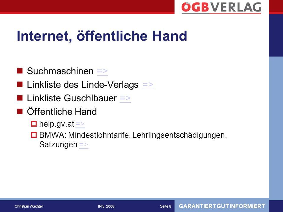GARANTIERT GUT INFORMIERT Christian WachterIRIS 2008Seite 29 Informationsangebote: Schweiz SECO – Staatssekretariat für Wirtschaft: Allgemeinverbindlichkeitserklärung von GAV =>=> GAV-Datenbank der Realisator AG (82 AVE) =>=> GAV-Service der Unia (Eckdaten, 100 GAV) =>=> GAV-Service der Syna (Volltext, ~100?) =>=>