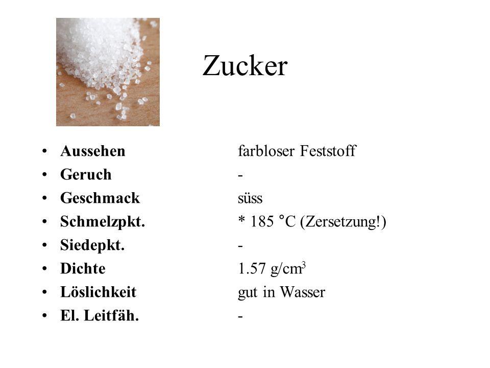 Zucker Aussehen farbloser Feststoff Geruch- Geschmacksüss Schmelzpkt. * 185 °C (Zersetzung!) Siedepkt.- Dichte1.57 g/cm 3 Löslichkeitgut in Wasser El.