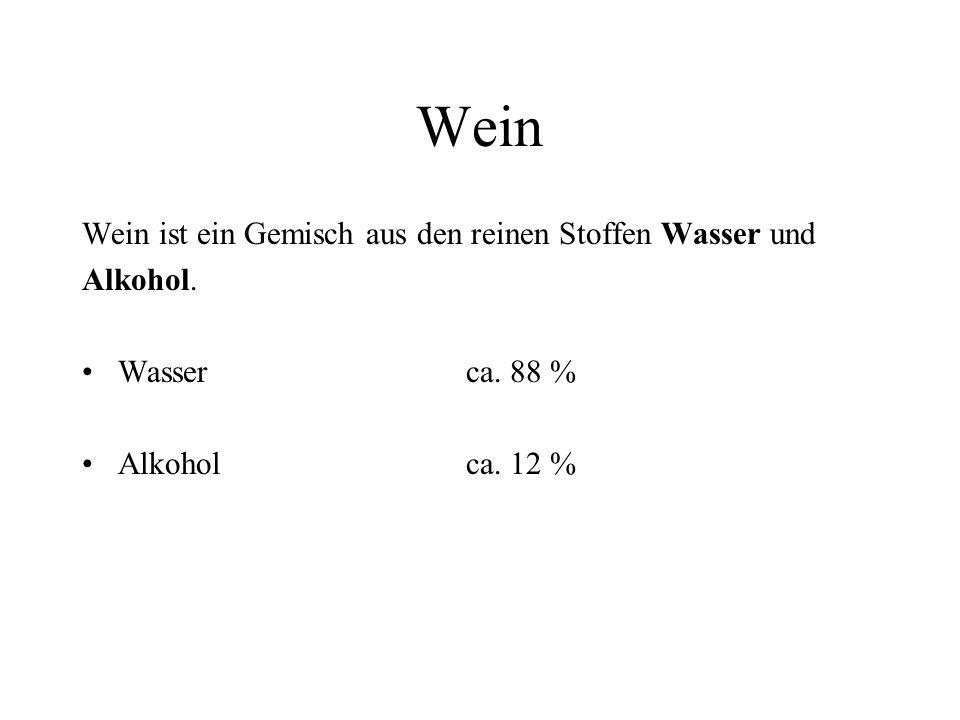Wein Wein ist ein Gemisch aus den reinen Stoffen Wasser und Alkohol. Wasserca. 88 % Alkoholca. 12 %