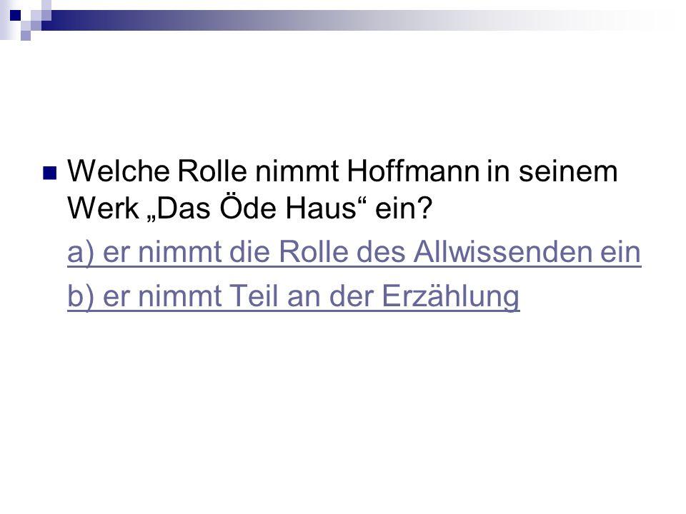 Welche Rolle nimmt Hoffmann in seinem Werk Das Öde Haus ein.