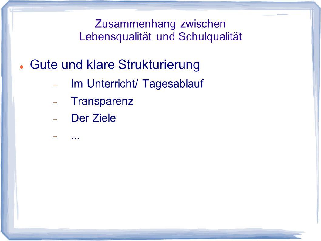 Zusammenhang zwischen Lebensqualität und Schulqualität Gute und klare Strukturierung Im Unterricht/ Tagesablauf Transparenz Der Ziele...