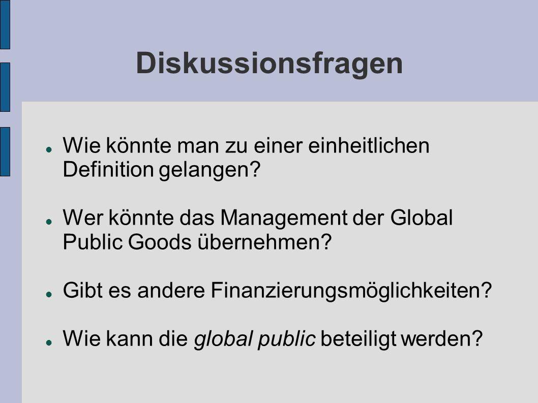 Diskussionsfragen Wie könnte man zu einer einheitlichen Definition gelangen? Wer könnte das Management der Global Public Goods übernehmen? Gibt es and
