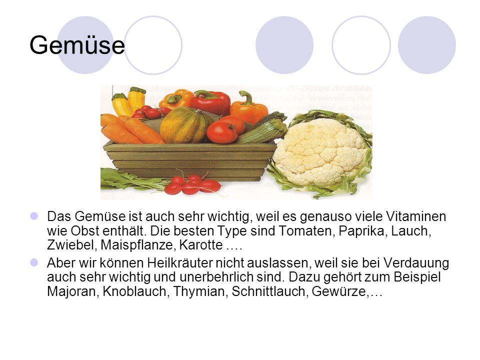 Gemüse Das Gemüse ist auch sehr wichtig, weil es genauso viele Vitaminen wie Obst enthält. Die besten Type sind Tomaten, Paprika, Lauch, Zwiebel, Mais