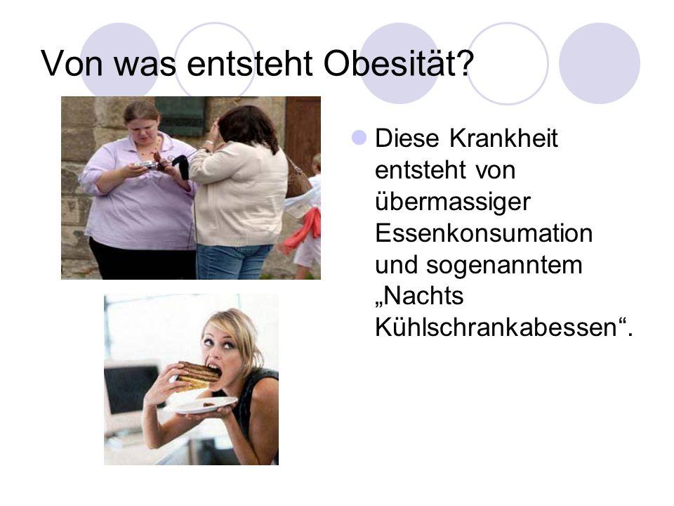 Von was entsteht Obesität? Diese Krankheit entsteht von übermassiger Essenkonsumation und sogenanntem Nachts Kühlschrankabessen.