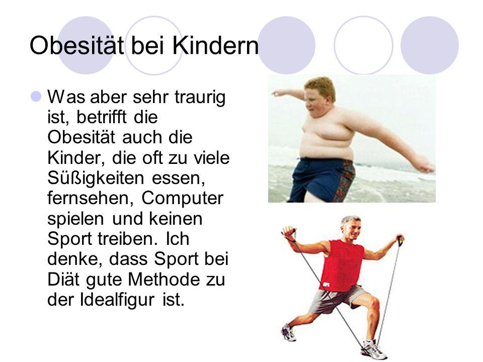 Obesität bei Kindern Was aber sehr traurig ist, betrifft die Obesität auch die Kinder, die oft zu viele Süßigkeiten essen, fernsehen, Computer spielen